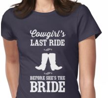 Cowgirls last ride before she's the bride Womens Fitted T-Shirt