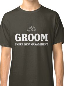 Groom. Under new management Classic T-Shirt