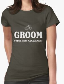 Groom. Under new management Womens Fitted T-Shirt