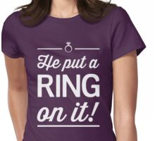 He put a ring on it! Womens Fitted T-Shirt