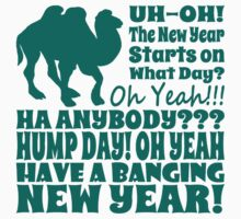 2014 New Years Hump Day T Shirt. Start 2014 with a Bang!  by xdurango