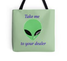 take me to your dealer  Tote Bag