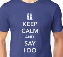 Keep Calm and Say I Do Unisex T-Shirt