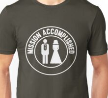 Marriage. Mission Accomplished Unisex T-Shirt