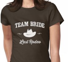 Team Bride. Last Rodeo Womens Fitted T-Shirt