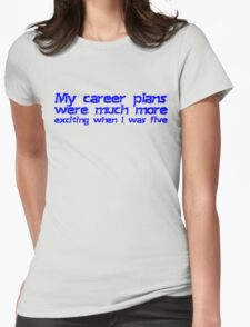 My career plans were much more exciting when I was five Womens Fitted T-Shirt