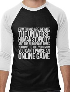Few things are infinite The universe, human stupidity, and the number of times you have to tell your mom you can't pause an online game Men's Baseball ¾ T-Shirt