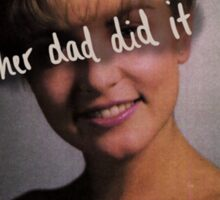 Her dad did it. Sticker