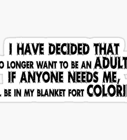 I have decided that I no longer want to be an adult... If anyone needs me, I will be in my blanket fort coloring. Sticker