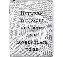 Between the pages of a book is a lovely place to be ~ Quote iPad Case/Skin