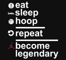 Eat Sleep Hoop Repeat Become Legendary by MajorNY