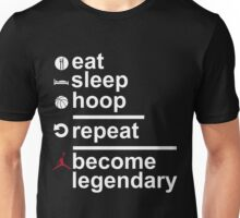 Eat Sleep Hoop Repeat Become Legendary Unisex T-Shirt