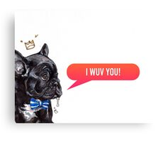 I Wuv You Frenchie  Canvas Print