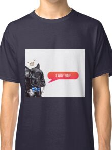 I Wuv You Frenchie  Classic T-Shirt