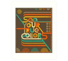 SEE YOUR TRUE COLORS Art Print