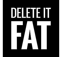 DELETE IT FAT Photographic Print