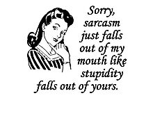 Sarcasm Just Falls Out Of My Mouth Photographic Print