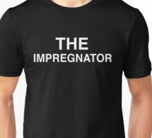 The Impregnator Unisex T-Shirt