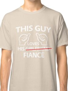 This guy loves his fiance Classic T-Shirt
