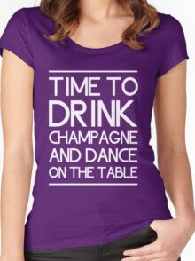 Time to drink champagne and dance on the table Women's Fitted Scoop T-Shirt