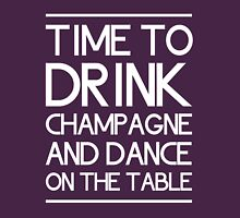 Time to drink champagne and dance on the table Womens Fitted T-Shirt