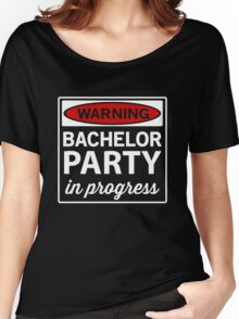 Warning. Bachelor Party in Progress Women's Relaxed Fit T-Shirt
