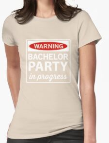 Warning. Bachelor Party in Progress Womens Fitted T-Shirt