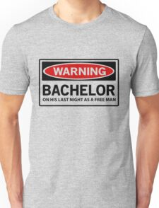 Warning. Bachelor on his last night as a free man Unisex T-Shirt