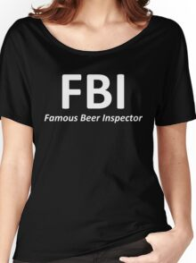 "FBI ""Famous Beer Inspector"" Women's Relaxed Fit T-Shirt"