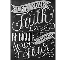 let faith be bigger then your fear Photographic Print