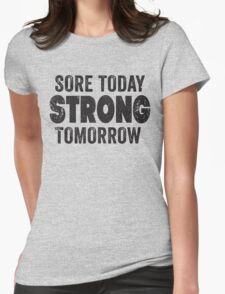 Sore Today Strong Tomorrow Womens Fitted T-Shirt