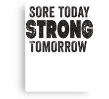 Sore Today Strong Tomorrow Canvas Print
