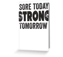 Sore Today Strong Tomorrow Greeting Card