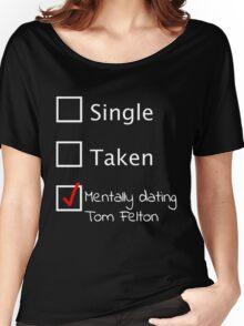 Mentally dating Tom Felton (white font) Women's Relaxed Fit T-Shirt