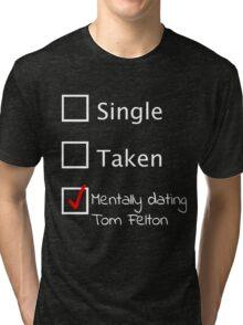 Mentally dating Tom Felton (white font) Tri-blend T-Shirt