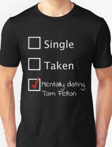 Mentally dating Tom Felton (white font) Unisex T-Shirt