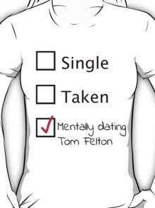 Mentally dating Tom Felton (black font) T-Shirt
