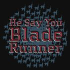 He Say You Blade Runner by MrMcGree