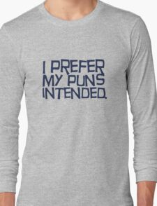 I prefer my puns intended Long Sleeve T-Shirt