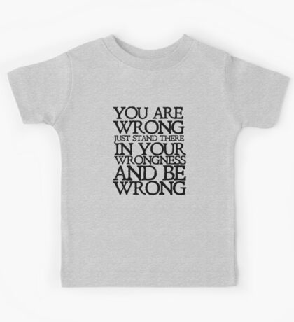 You are wrong just stand there in your wrongness and be wrong Kids Clothes