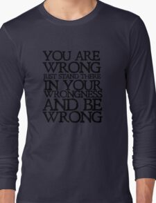 You are wrong just stand there in your wrongness and be wrong Long Sleeve T-Shirt