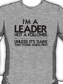 I'm a leader not a follower. Unless it's dark then you're going first T-Shirt
