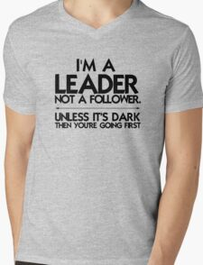 I'm a leader not a follower. Unless it's dark then you're going first Mens V-Neck T-Shirt