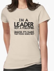 I'm a leader not a follower. Unless it's dark then you're going first Womens Fitted T-Shirt