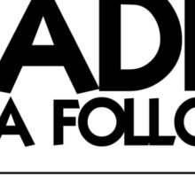 I'm a leader not a follower. Unless it's dark then you're going first Sticker