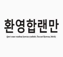 just some random korean symbols. I'm not Korean, bitch. by shaqrozani
