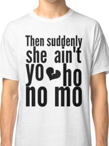 Then Suddenly She Ain't Yo Ho No Mo - The Office Classic T-Shirt