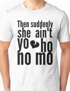Then Suddenly She Ain't Yo Ho No Mo - The Office Unisex T-Shirt