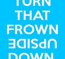 Turn That Frown Upside Down by iamdan