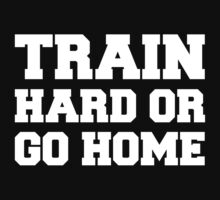 Train Hard Or Go Home Tee (White Ink) - Workout Tee. Crossfit Tee. Exercise Tee. Weightlifting Tee. Running Tee. Fitness by Max Effort